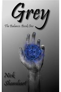 Grey: The Balance: Book One