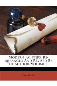 Modern Painters: Re-Arranged and Revised by the Author, Volume 1...