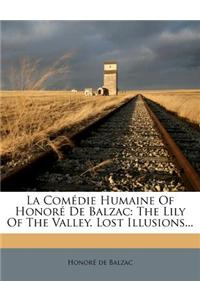 La Comedie Humaine of Honore de Balzac: The Lily of the Valley. Lost Illusions...