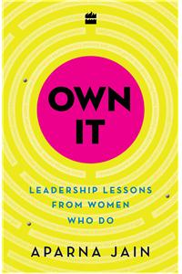 Own It: Leadership Lessons from Women Who Do