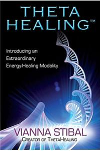 Theta Healing: Introducing an Extraordinary Energy Healing Modality