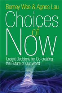 Choices of Now: Urgent Decisions for Co-Creating the Future of Our World