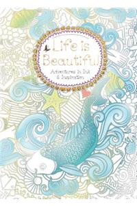 Life Is Beautiful (Colouring Book): Adventures in Ink and Inspiration