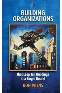 Building Organizations: That Leap Tall Buildings in a Single Bound