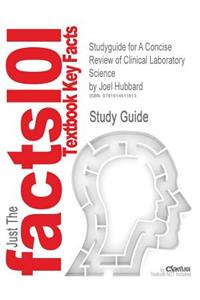 Studyguide for a Concise Review of Clinical Laboratory Science by Hubbard, Joel, ISBN 9780781782029