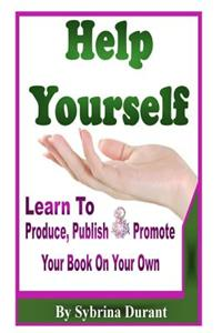 Help Yourself: Learn to Produce, Publish and Promote Your Book on Your Own