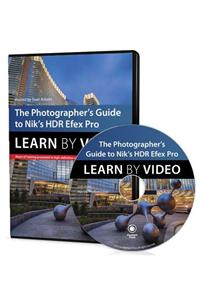 The Photographer's Guide to Hdr Efex Pro: Learn by Video