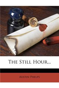 The Still Hour...