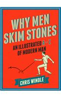 Why Men Skim Stones: An Illustrated A-Z of Modern Man