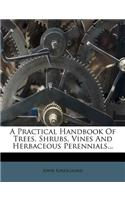 A Practical Handbook of Trees, Shrubs, Vines and Herbaceous Perennials...