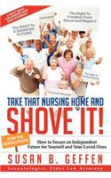 Take That Nursing Home and Shove It!