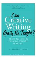 Can Creative Writing Really Be Taught?: Resisting Lore in Creative Writing Pedagogy (10th Anniversary Edition)