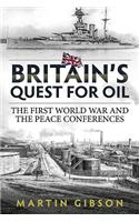 Britain's Quest for Oil: The First World War and the Peace Conferences