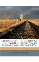 Lectures on the History of the Jewish Church: Pub. by Scribner, Armstrong & Co...