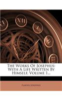 The Works of Josephus: With a Life Written by Himself, Volume 1...