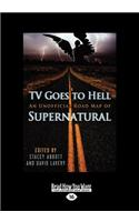 TV Goes to Hell: An Unofficial Road Map of Supernatural (Large Print 16pt)