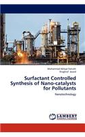 Surfactant Controlled Synthesis of Nano-Catalysts for Pollutants
