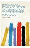 Pathological Lying, Accusation, and Swindling; A Study in Forensic Psychology