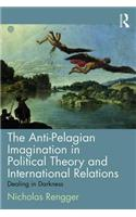 The Anti-Pelagian Imagination in Political Theory and International Relations: Dealing in Darkness