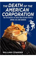 The Death of the American Corporation: The Psychology of Greed and Destructiveness Among Ceos and Bankers