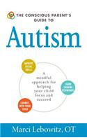 The Conscious Parent's Guide to Autism: A Mindful Approach for Helping Your Child Focus and Succeed