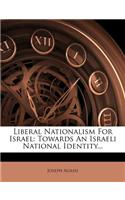 Liberal Nationalism for Israel: Towards an Israeli National Identity...