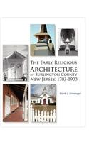 Early Religious Architecture of Burlington County, New Jersey 1703-1900