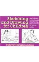 Sketching and Drawing for Children: Step-By-Step Fundamentals of Sketching and Drawing for Young Artists