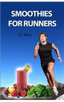 Smoothies for Runners: 32 Proven Smoothie Recipes to Take Your Running Performance to the Next Level, Decrease Your Recovery Time and Allow Y