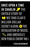 Once Upon a Time in Shaolin: The Untold Story of Wu-Tang Clan's Million-Dollar Secret Album, the Devaluation of Music, and America's New Public Ene