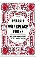 Workplace Poker : Are You Playing the Game, or Just Getting Played?