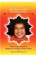 The Glory of Life Is the Glory of God: Divine Poetry Inspired by Bhagavan Sri Sathya Sai Baba, Vol. 2