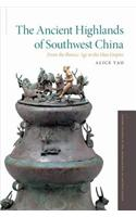 The Ancient Highlands of Southwest China: From the Bronze Age to the Han Empire