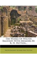 The Works of Walter Bagehot: With Memoirs by R. H. Hutton...