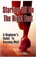 Starting Off on the Right Foot: A Beginner's Guide to Running Well