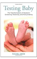Testing Baby: The Transformation of Newborn Screening, Parenting, and Policy Making