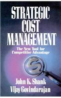 Strategic Cost Management: The New Tool for Competitive Advantage