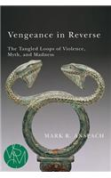 Vengeance in Reverse: The Tangled Loops of Violence, Myth, and Madness
