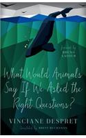 What Would Animals Say If We Asked the Right Questions?