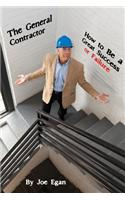 General Contractor - How to Be a Great Success or Failure