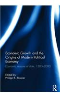 Economic Growth and the Origins of Modern Political Economy: Economic Reasons of State, 1500-2000