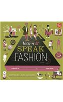 Learn to Speak Fashion: A Guide to Creating, Showcasing, & Promoting Your Style