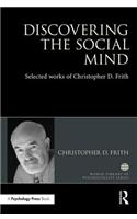 Discovering the Social Mind: Selected Works of Christopher D. Frith