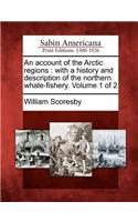 An Account of the Arctic Regions: With a History and Description of the Northern Whale-Fishery. Volume 1 of 2