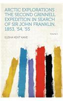 Arctic Explorations: The Second Grinnell Expedition in Search of Sir John Franklin, 1853, '54, '55 Volume 1