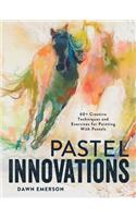 Pastel Innovations: 60+ Techniques and Exercises for Painting with Pastels