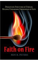 Faith on Fire: Dismantling Structures of Unbelief, Building Unshakeable Strongholds of Faith