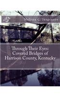 Through Their Eyes: Covered Bridges of Harrison County, Kentucky