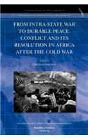 From Intra-State War to Durable Peace. Conflict and Its Resolution in Africa After the Cold War