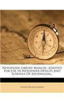 Newspaper Library Manual: Adapted for Use in Newspaper Offices and Schools of Journalism...